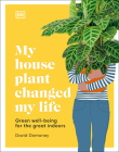 My Houseplant Changed My Life: Green well-being for the great indoors Cover Image