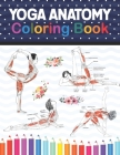 Yoga Anatomy Coloring Book: Learn the Anatomy and Enhance Your Practice. Pages with Awesome, Stress Relieving Designs. Yoga Anatomy Coloring Book Cover Image