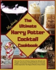 The Ultimate Harry Potter Cocktail Cookbook: Discover The Art of Potion-Making Like Wizards and Muggles. Extraordinary Drinking Recipes for Amazing Dr Cover Image