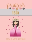 Princess Isla Draw & Write Notebook: With Picture Space and Dashed Mid-line for Small Girls Personalized with their Name Cover Image