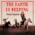 The Earth Is Weeping Lib/E: The Epic Story of the Indian Wars for the American West Cover Image