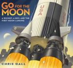 Go for the Moon: A Rocket, a Boy, and the First Moon Landing Cover Image
