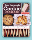 The Easy Homemade Cookie Cookbook: Simple Recipes for the Best Chocolate Chip Cookies, Brownies, Christmas Treats and Other American Favorites Cover Image