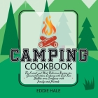 Camping Cookbook Mastery: The Easiest Recipes for Gourmet Outdoor Cooking with Cast Iron Skillets over Campfires with Family and Friends Cover Image