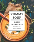 Oops! 365 Yummy Soup Recipes: A Yummy Soup Cookbook You Will Need Cover Image