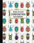 Wide Ruled Composition Notebook: Beautiful Bugs Composition Notebook for school, work, or home! Keep your notes organized and your favorite fauna on d Cover Image