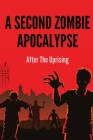 A Second Zombie Apocalypse: After The Uprising: The Horror Screenplays Cover Image