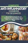 Complete Anti-Inflammatory Cookbook for Beginners: Over 150 Immune Boosting Diets With 2-Week Meal Plan To Help Boost Your Immune System, Loss Weight Cover Image