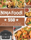 The Ninja Foodi Grill Cookbook: 550 tasty ways to get the most out of your Ninja Foodi Grill Cover Image