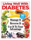 Living Well with Diabetes: Manage It. Reverse It. Use It To Your Advantage Cover Image