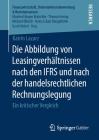 Die Abbildung Von Leasingverhältnissen Nach Den Ifrs Und Nach Der Handelsrechtlichen Rechnungslegung: Ein Kritischer Vergleich (Finanzwirtschaft) Cover Image