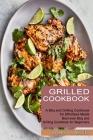 Grilled Cookbook: Best-ever Bbq and Grilling Cookbook for Beginners (A Bbq and Grilling Cookbook for Effortless Meals) Cover Image