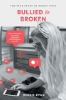 Bullied to Broken: The true story of Maddy Ryan Cover Image