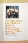 Revolutionizing Expectations: Women's Organizations, Feminism, and American Politics, 1965-1980 Cover Image
