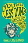 You Are Now Less Dumb: How to Conquer Mob Mentality, How to Buy Happiness, and All the Other Ways to Ou Tsmart Yourself Cover Image
