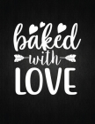 Baked with love: Recipe Notebook to Write In Favorite Recipes - Best Gift for your MOM - Cookbook For Writing Recipes - Recipes and Not Cover Image