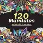 120 Mandalas Malbuch für Erwachsene: Wunderschönes Malbuch für Erwachsene mit Mehr als 120 Wundervollen und Entspannenden Mandalas zum Stressabbau und Cover Image