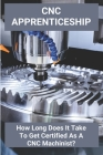 CNC Apprenticeship: How Long Does It Take To Get Certified As A CNC Machinist?: Cnc Machinist Apprenticeship Cover Image
