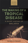 The Making of a Tropical Disease: A Short History of Malaria (Johns Hopkins Biographies of Disease) Cover Image