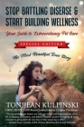 Stop Battling Disease & Start Building Wellness: Your Guide to Extraordinary Pet Care: Special Addition, The Most Beautiful Love Story Cover Image