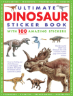 Ultimate Dinosaur Sticker Book with 100 Amazing Stickers: Learn All about Dinosaurs - With Fantastic Reusable Easy-To-Peel Stickers Cover Image