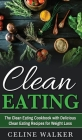 Clean Eating: The Clean Eating Cookbook with Delicious Clean Eating Recipes for Weight Loss Cover Image