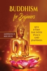 Buddhism for Beginners: Live Every Day With Peace and Happiness Cover Image