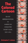 The Colored Cartoon: Black Presentation in American Animated Short Films, 1907-1954 Cover Image