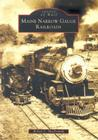 Maine Narrow Gauge Railroads (Images of Rail) Cover Image