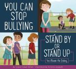 You Can Stop Bullying: Stand By or Stand Up? (Making Good Choices) Cover Image