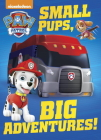 Small Pups, Big Adventures! (PAW Patrol) Cover Image