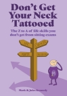 Don't Get Your Neck Tattooed: The Z to A of Life Skills That You Don't Get From Sitting Exams Cover Image