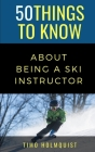 50 Things to Know about Being a Ski Instructor: 50 Travel Tips from a Local Cover Image