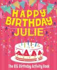 Happy Birthday Julie - The Big Birthday Activity Book: (Personalized Children's Activity Book) Cover Image
