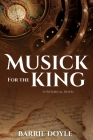 Musick for the King: A Historical Novel Cover Image
