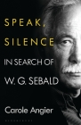 Speak, Silence: In Search of W. G. Sebald Cover Image