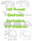 100 Animal Sketches Sketchbook for Children: 100 Drawings Step by Step Cover Image