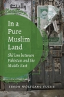 In a Pure Muslim Land: Shi'ism between Pakistan and the Middle East (Islamic Civilization and Muslim Networks) Cover Image