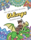 Fun Cute And Stress Relieving Vikings Coloring Book: Find Relaxation And Mindfulness with Stress Relieving Color Pages Made of Beautiful Black and Whi Cover Image