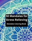 50 Mandalas for Stress Relieving: 50 Beautiful Flower Mandala coloring book, Stress-Relieving Designs for beginners as well as for advanced. Cover Image