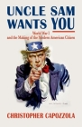 Uncle Sam Wants You: World War I and the Making of the Modern American Citizen Cover Image