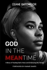 God in the Meantime: A Story of Trusting God's Voice and Embracing His Timing Cover Image