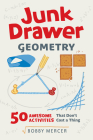 Junk Drawer Geometry: 50 Awesome Activities That Don't Cost a Thing (Junk Drawer Science) Cover Image