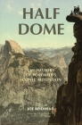 Half Dome: The History of Yosemite's Iconic Mountain Cover Image