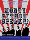 Monty Python Speaks!: The Complete Oral History of Monty Python, as Told by the Founding Members and a Few of Their Many Friends and Collabo Cover Image