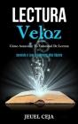 Lectura Veloz: Cómo aumentar tu velocidad de lectura (Aprende a leer y entender más rápido) Cover Image
