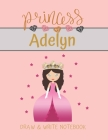 Princess Adelyn Draw & Write Notebook: With Picture Space and Dashed Mid-line for Small Girls Personalized with their Name Cover Image