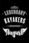 Legendary Kayakers are born in August: Blank Lined Birthday in August - Kayaking Passion Journal / Notebook / Diary as a Happy Birthday Gift, Annivers Cover Image