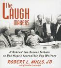 The Laugh Makers: A Behind-The-Scenes Tribute to Bob Hope's Incredible Gag Writers Cover Image