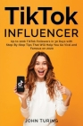 TikTok Influencer: Up to 100k TikTok Followers in 30 Days with Step-By-Step Tips That Will Help You Go Viral and Famous on 2020 Cover Image